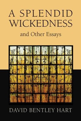 A Splendid Wickedness and Other Essays - eBook  -     By: David Bentley Hart