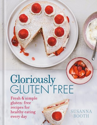 Gloriously Gluten Free: Fresh & simple gluten-free recipes for healthy eating every day / Digital original - eBook  -     By: Susanna Booth