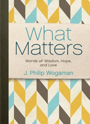 What Matters: Words of Wisdom, Life and Love  -     By: J. Philip Wogaman