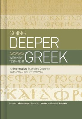 Going Deeper with New Testament Greek: An Intermediate Study of the Grammar and Syntax of the New Testament - eBook  -     By: Andreas J. Kostenberger, Benjamin Merkle, Robert Plummer