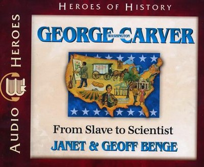 Heroes of History: George Washington Carver Audiobook on CD   -     Narrated By: Tim Gregory     By: Janet Benge, Geoff Benge