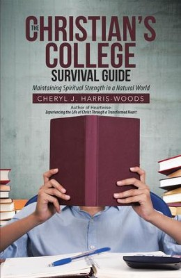 The Christian's College Survival Guide: Maintaining Spiritual Strength in a Natural World - eBook  -     By: Cheryl J. Harris-Woods