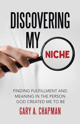 Discovering My Niche: Finding Fulfillment and Meaning in the Person God Created Me to Be - eBook  -     By: Gary A. Chapman