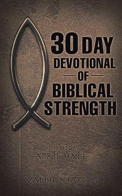30 Day Devotional of Biblical Strength - eBook  -     Edited By: Vallie Martin     By: April Hall