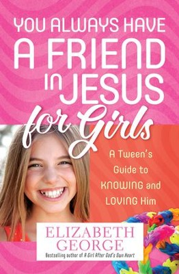 You Always Have a Friend in Jesus for Girls: A Tween's Guide to Knowing and Loving Him More - eBook  -     By: Elizabeth George