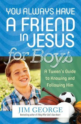You Always Have a Friend in Jesus for Boys: A Tween's Guide to Knowing and Following Him - eBook  -     By: Jim George