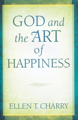 God and the Art of Happiness    -     By: Ellen T. Charry