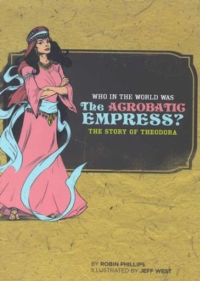 Who in the World Was the Acrobatic Empress? The Story    -     By: Robin Phillips