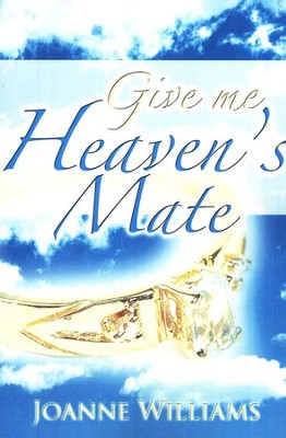 Give Me Heaven's Mate  -     By: Joanne Williams
