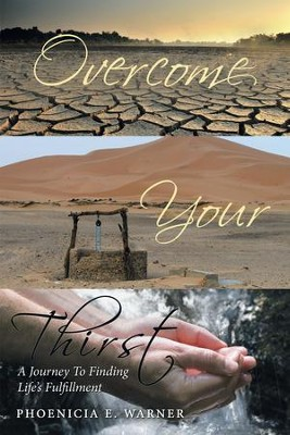 Overcome Your Thirst: A Journey to Finding Lifes Fulfillment - eBook  -     By: Phoenicia E. Warner