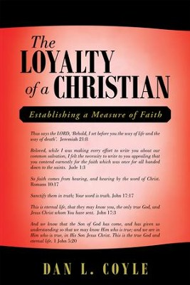 The Loyalty of a Christian: Establishing a Measure of Faith - eBook  -     By: Dan L. Coyle