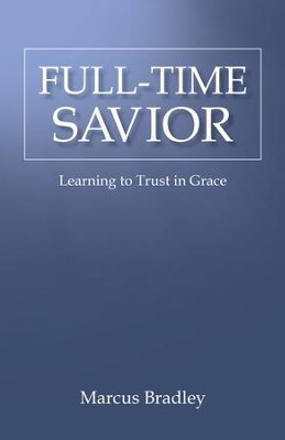 Full-Time Savior: Learning to Trust in Grace - eBook  -     By: Marcus Bradley
