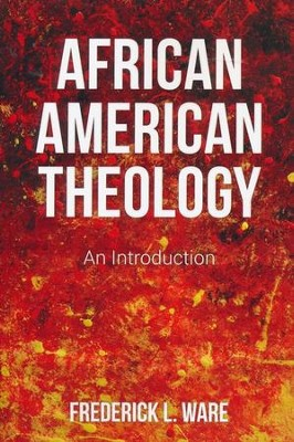 African American Theology: An Introduction - eBook  -     By: Frederick L. Ware