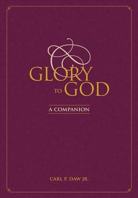 Glory to God: A Companion - eBook  -     By: Carl P. Daw Jr.