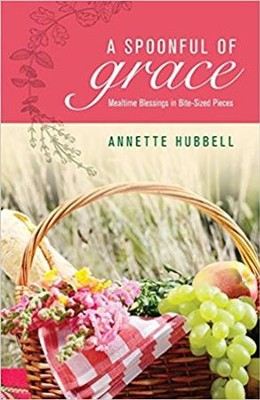 A Spoonful of Grace: Mealtime Blessings in Bite-Sized Pieces  -     By: Annette Hubbell