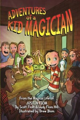 Adventures of a Kid Magician: From the Magical Life of Justin Flom - eBook  -     By: Scott Flom, Judy Flom-Hill, Justin Flom     Illustrated By: Drew Blom