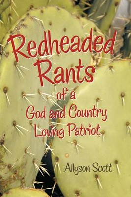 Redheaded Rants of a God and Country Loving Patriot - eBook  -     By: Allyson Scott