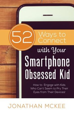 52 Ways to Connect with Your Smartphone Obsessed Kid: How to Engage with Kids Who Can't Seem to Pry Their Eyes from Their Devices! - eBook  -     By: Jonathan McKee
