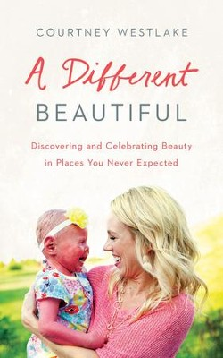 A Different Beautiful: Discovering and Celebrating Beauty in Places You Never Expected - eBook  -     By: Courtney Westlake