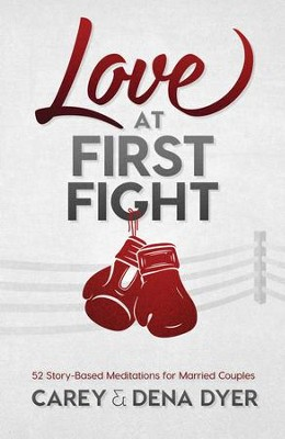 Love at First Fight: 52 Story-Based Meditations for Married Couples - eBook  -     By: Dena Dyer, Carey Dyer