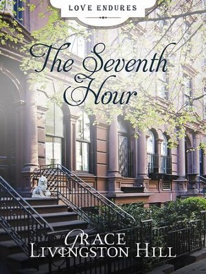 The Seventh Hour - eBook  -     By: Grace Livingston Hill