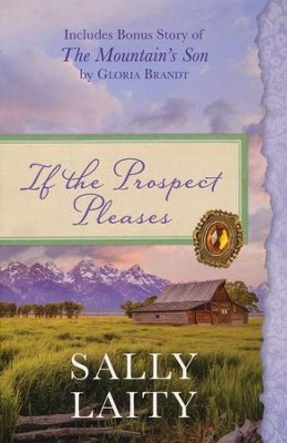 If the Prospect Pleases: Also Includes Bonus Story of The Mountain's Son by Gloria Brandt - eBook  -     By: Sally Laity, Gloria Brandt
