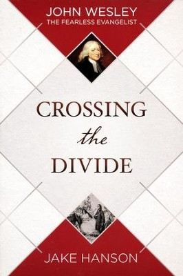 Crossing the Divide: John Wesley, the Fearless Evangelist - eBook  -     By: Jake Hanson