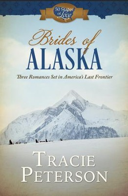 Brides of Alaska: Three Romances Set in America's Last Frontier - eBook  -     By: Tracie Peterson