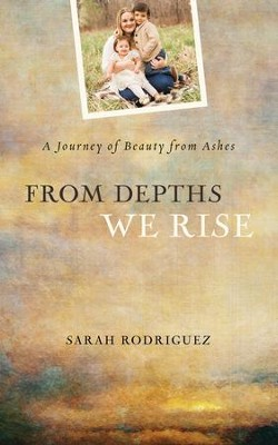 From Depths We Rise: A Journey of Beauty from Ashes - eBook  -     By: Sarah Rodriguez