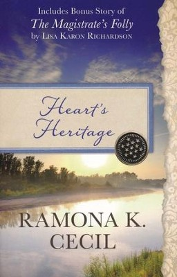 Heart's Heritage: Also Includes Bonus Story of The Magistrate's Folly by Lisa Karon Richardson - eBook  -     By: Ramona K. Cecil, Lisa Karon Richardson