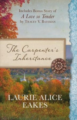 The Carpenter's Inheritance: Also Includes Bonus Story of A Love so Tender by Tracey V. Bateman - eBook  -     By: Laurie Eakes, Tracey Bateman