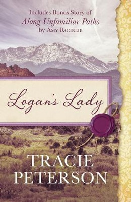 Logan's Lady: Includes Bonus Story of Along Unfamiliar Paths by Amy Rognlie - eBook  -     By: Tracie Peterson, Amy Rognlie