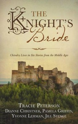 The Knight's Bride: Chivalry Lives in 6 Stories from the Middle Ages - eBook  -     By: Tracie Peterson, Yvonne Lehman, Jill Stengl