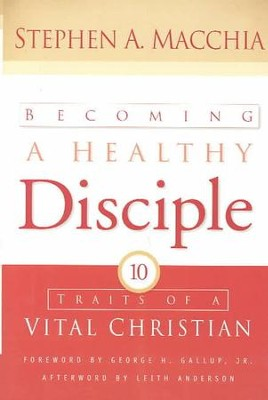 Becoming a Healthy Disciple: 10 Traits of a Vital Christian  -     By: Stephen A. Macchia
