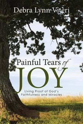 Painful Tears of Joy: Living Proof of God's Faithfulness and Miracles - eBook  -     By: Debra Lynn Viteri