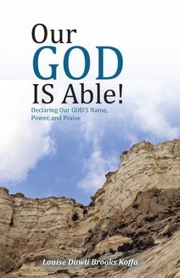 Our GOD IS Able!: Declaring Our GOD's Name, Power, and Praise - eBook  -     By: Louise Duwli Brooks Koffa