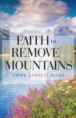 Faith to Remove Mountains - eBook  -     By: Emma Garrett Allen