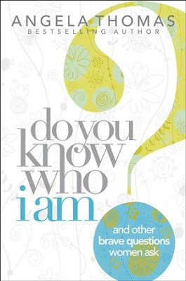 Do You Know Who I Am?: And Other Brave Questions Women Ask - eBook  -     By: Angela Thomas