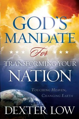 God's Mandate For Transforming Your Nation: Touching Heaven, Changing Earth - eBook  -     By: Dexter Low
