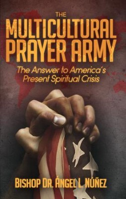 The Multi-Cultural Prayer Army: The Answer to America's Present Spiritual Crisis - eBook  -     By: Dr. Angel L. Nunez