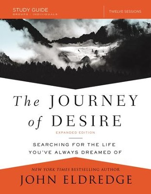 The Journey of Desire Study Guide: Searching for the Life You've Always Dreamed Of / Enlarged - eBook  -     By: John Eldredge