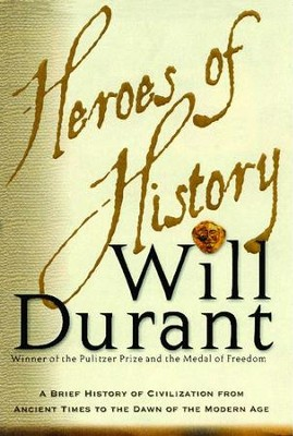 Heroes of History: A Brief History of Civilization from Ancient Times to the Dawn of the Modern Age - eBook  -     By: Will Durant
