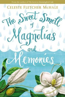 The Sweet Smell of Magnolias and Memories - eBook  -     By: Celeste Fletcher McHale