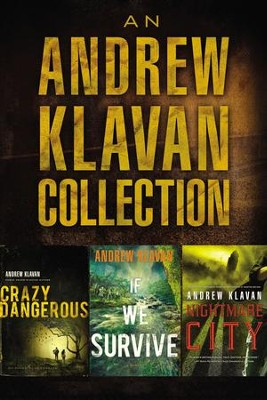 An Andrew Klavan Collection: Crazy Dangerous, If We Survive, Nightmare City / Digital original - eBook  -     By: Andrew Klavan