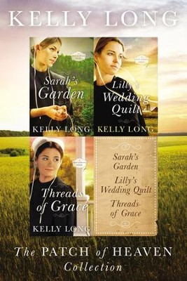 The Patch of Heaven Collection: Sarah's Garden, Lilly's Wedding Quilt, Threads of Grace / Digital original - eBook  -     By: Kelly Long