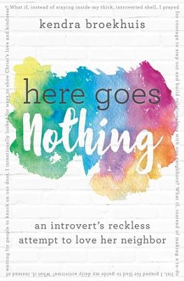 Here Goes Nothing: An Introvert's Reckless Attempt to Love Her Neighbor - eBook  -     By: Kendra Broekhuis