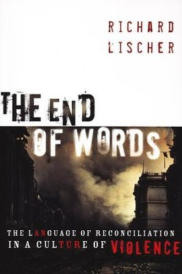 The End of Words: The Language of Reconciliation in a Culture of Violence  -     By: Richard Lischer