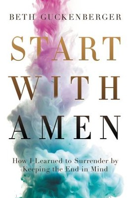 Start with Amen: Cultivating Spiritual Maturity by Keeping the End in Mind - eBook  -     By: Beth Guckenberger