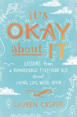It's Okay About It: Lessons from a Remarkable Five-Year-Old About Living Life Wide Open - eBook  -     By: Lauren Casper