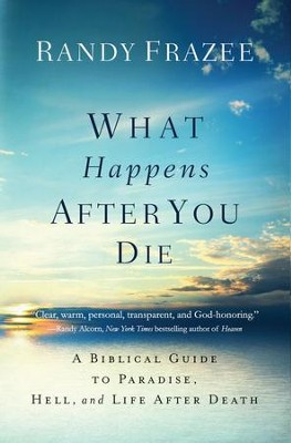 What Happens After You Die: A Biblical Guide to Paradise, Hell, and Life After Death - eBook  -     By: Randy Frazee